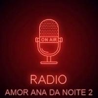 RADIO AMOR ANA da noite 2